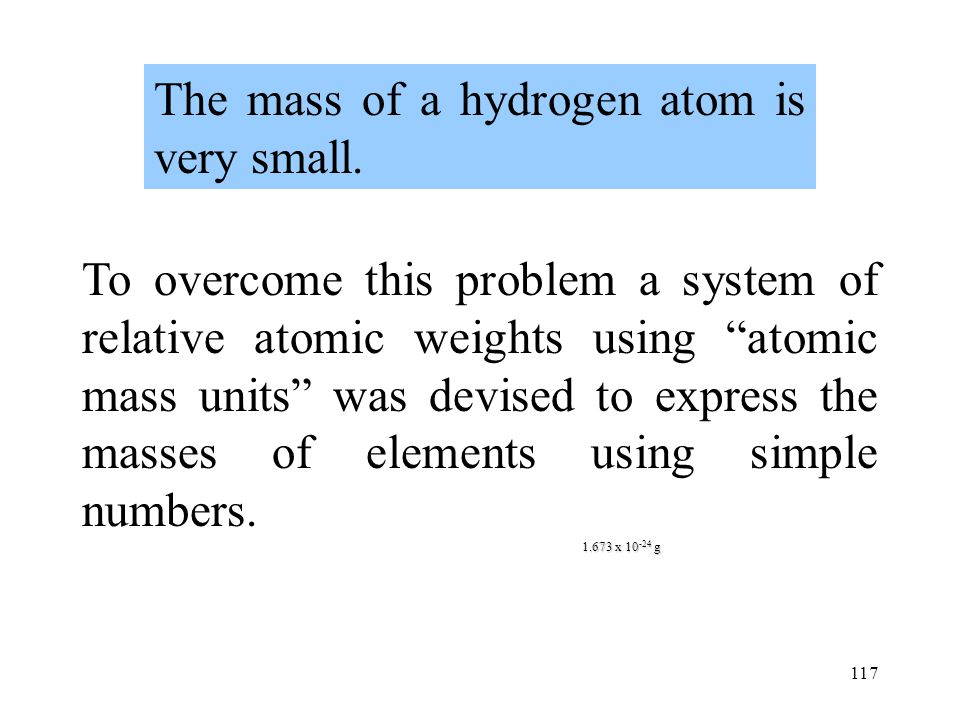 The mass of a hydrogen atom is very small.