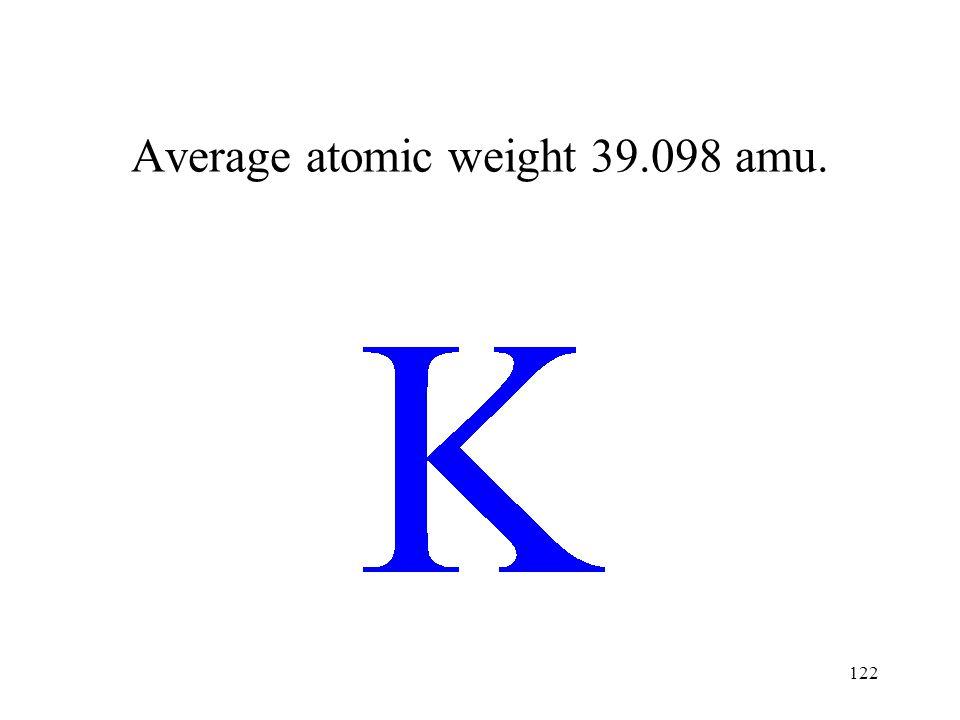 Average atomic weight 39.098 amu.