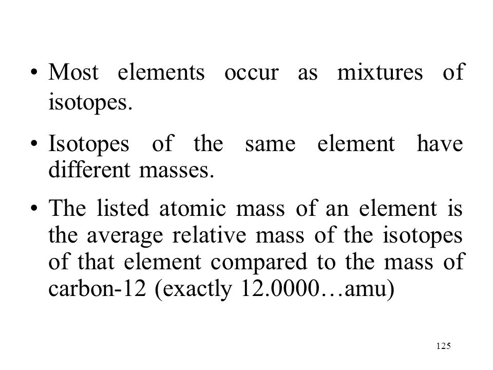 Most elements occur as mixtures of isotopes.