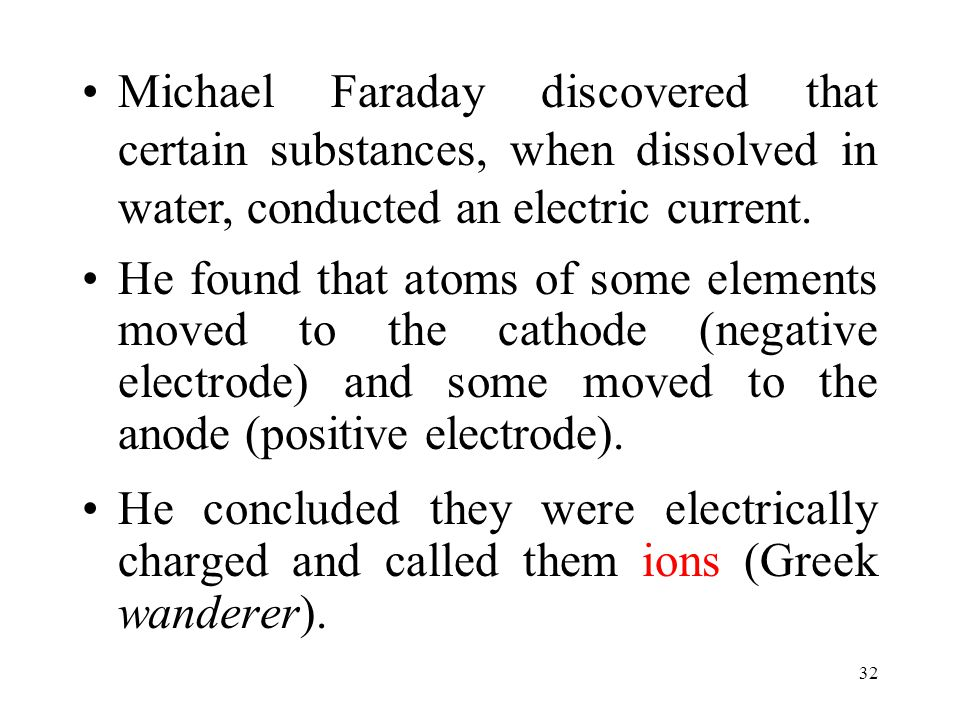 Michael Faraday discovered that certain substances, when dissolved in water, conducted an electric current.