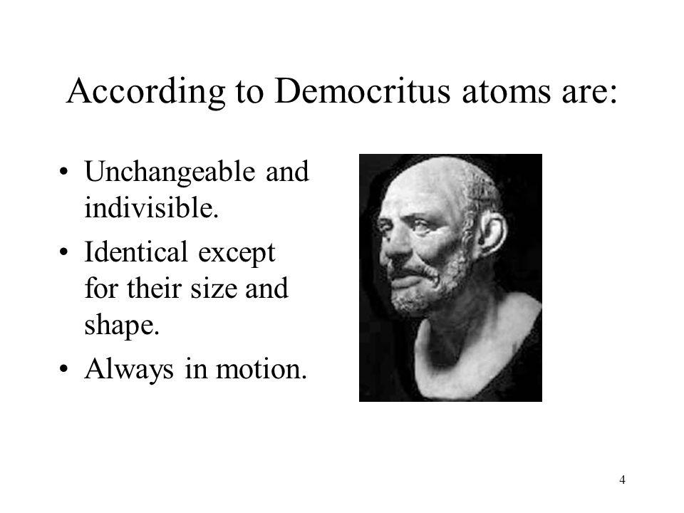 According to Democritus atoms are: