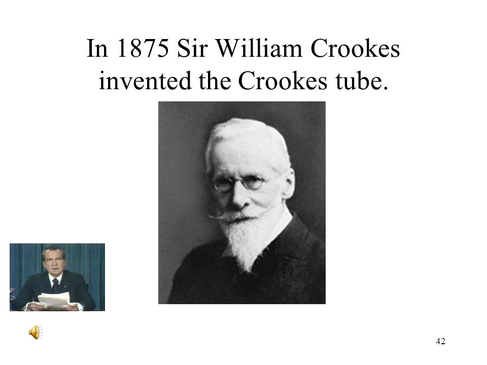 In 1875 Sir William Crookes invented the Crookes tube.