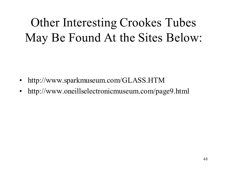 Other Interesting Crookes Tubes May Be Found At the Sites Below:
