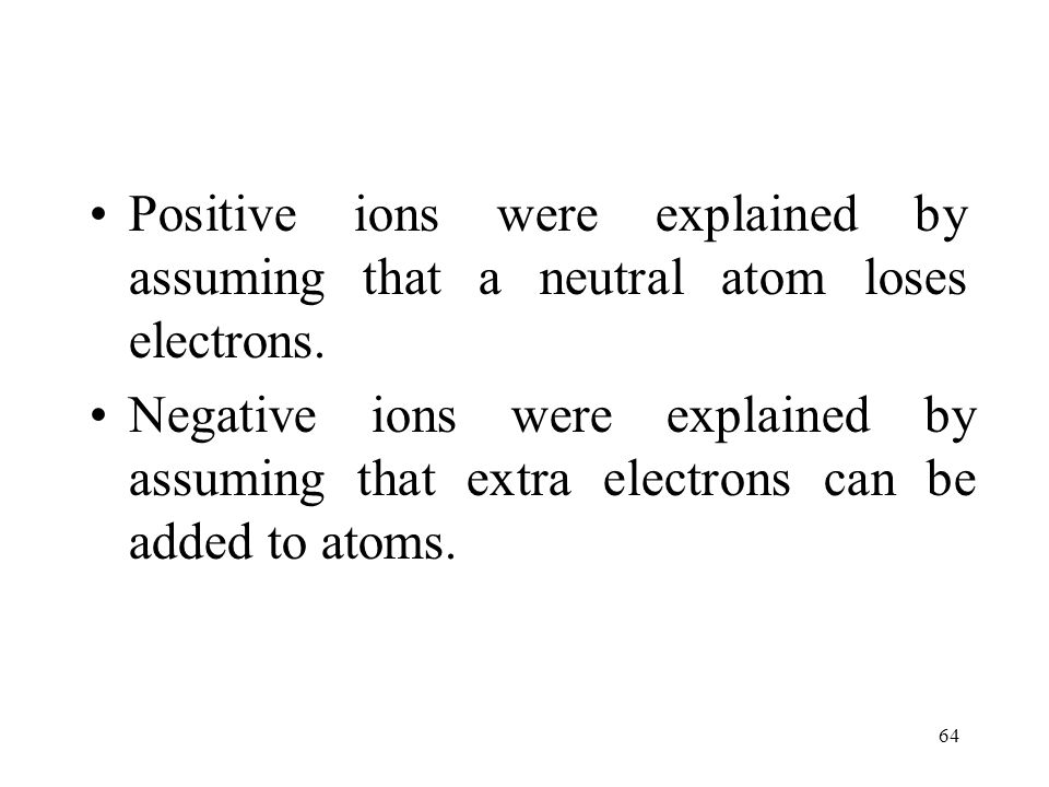 Positive ions were explained by assuming that a neutral atom loses electrons.