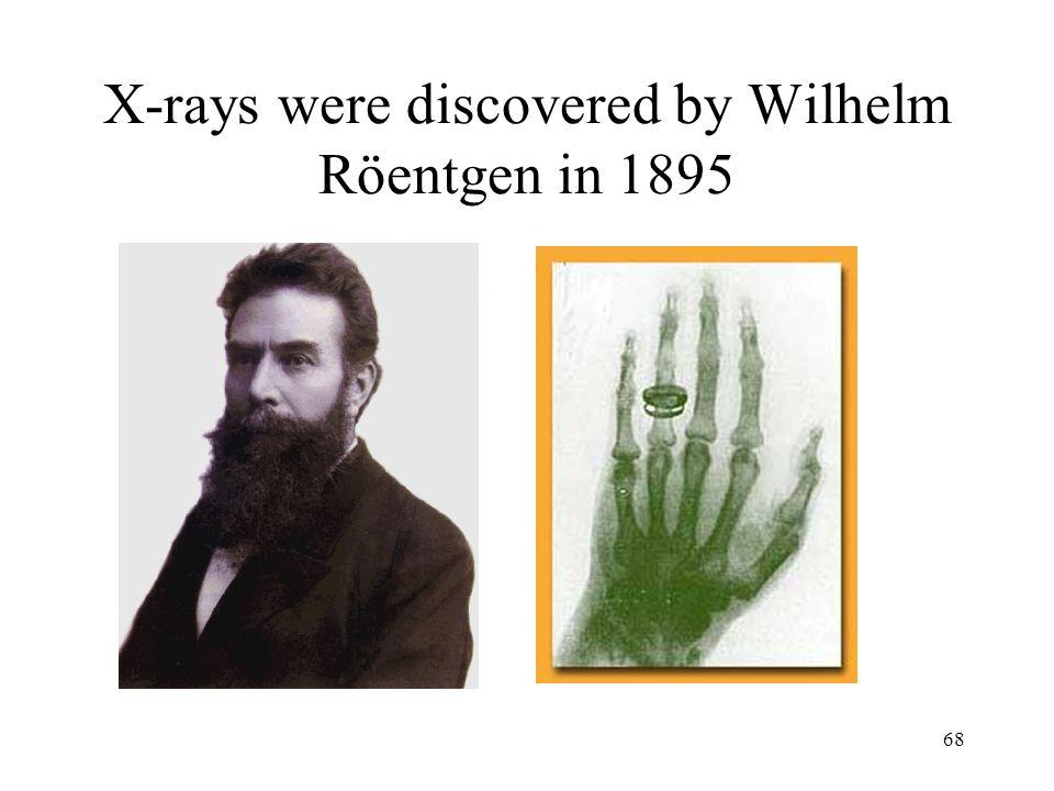 X-rays were discovered by Wilhelm Röentgen in 1895
