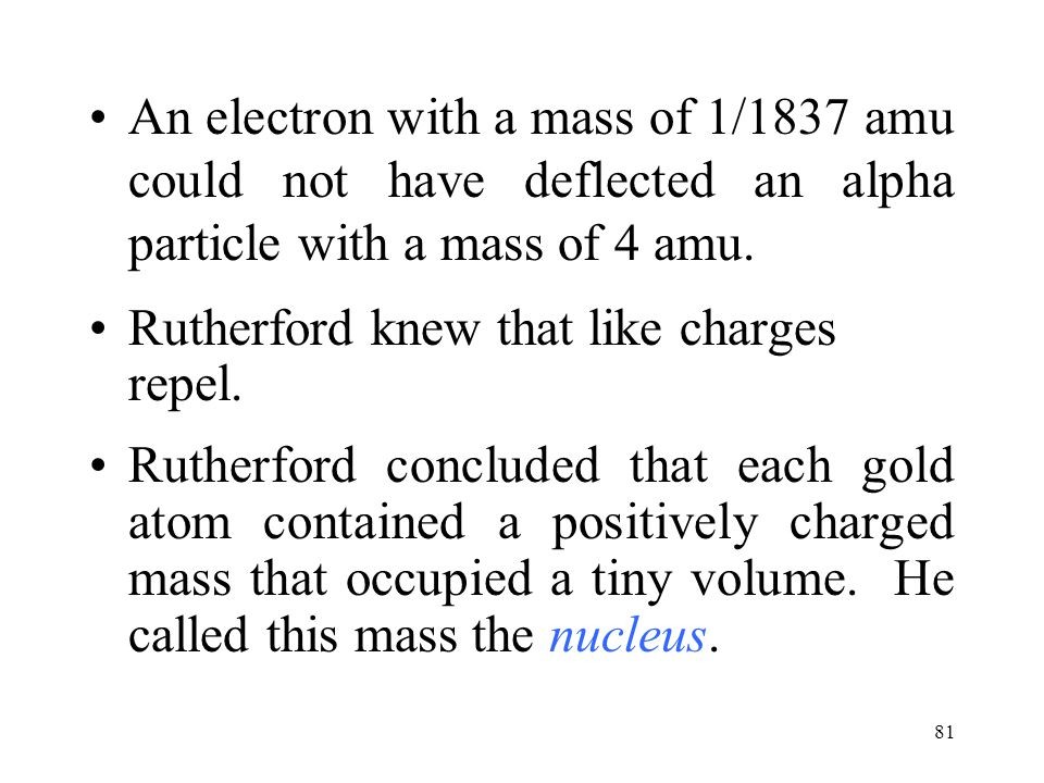 An electron with a mass of 1/1837 amu could not have deflected an alpha particle with a mass of 4 amu.