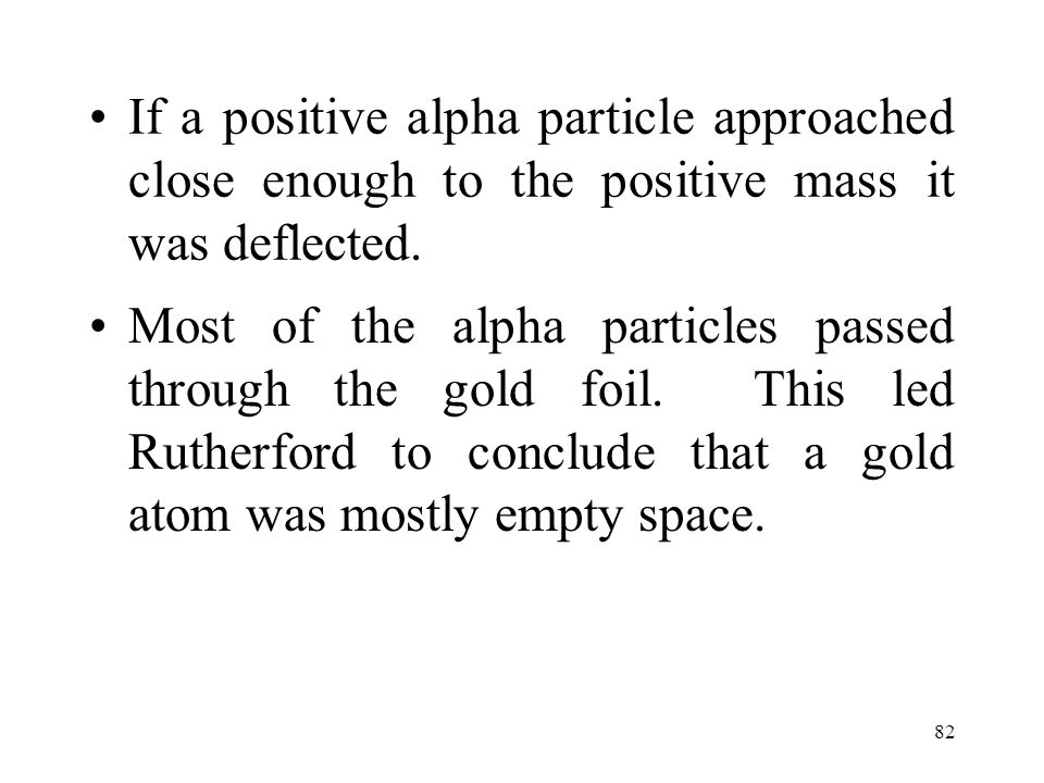 If a positive alpha particle approached close enough to the positive mass it was deflected.