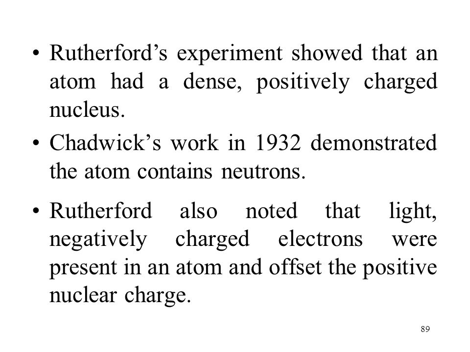 Rutherford's experiment showed that an atom had a dense, positively charged nucleus.