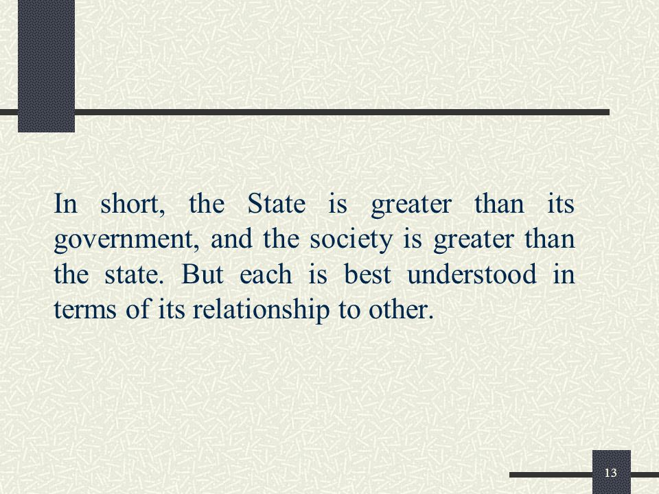 In short, the State is greater than its government, and the society is greater than the state.