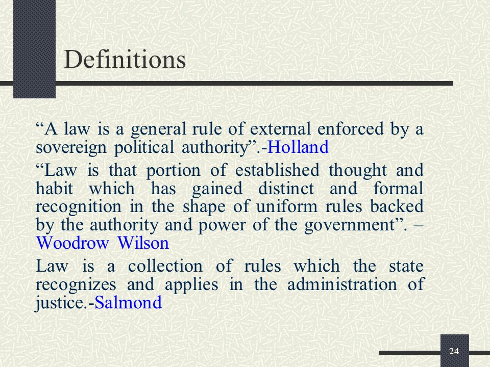 Definitions A law is a general rule of external enforced by a sovereign political authority .-Holland.