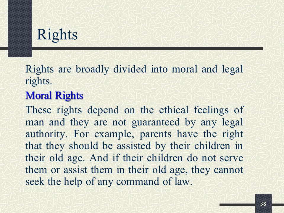 Rights Rights are broadly divided into moral and legal rights.