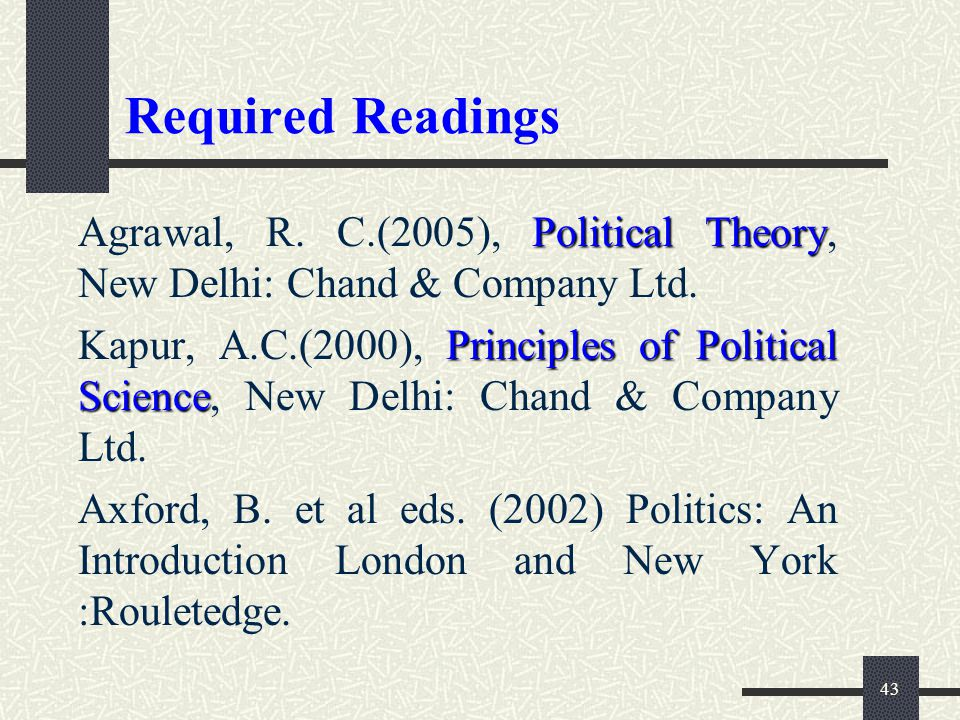 Required Readings Agrawal, R. C.(2005), Political Theory, New Delhi: Chand & Company Ltd.