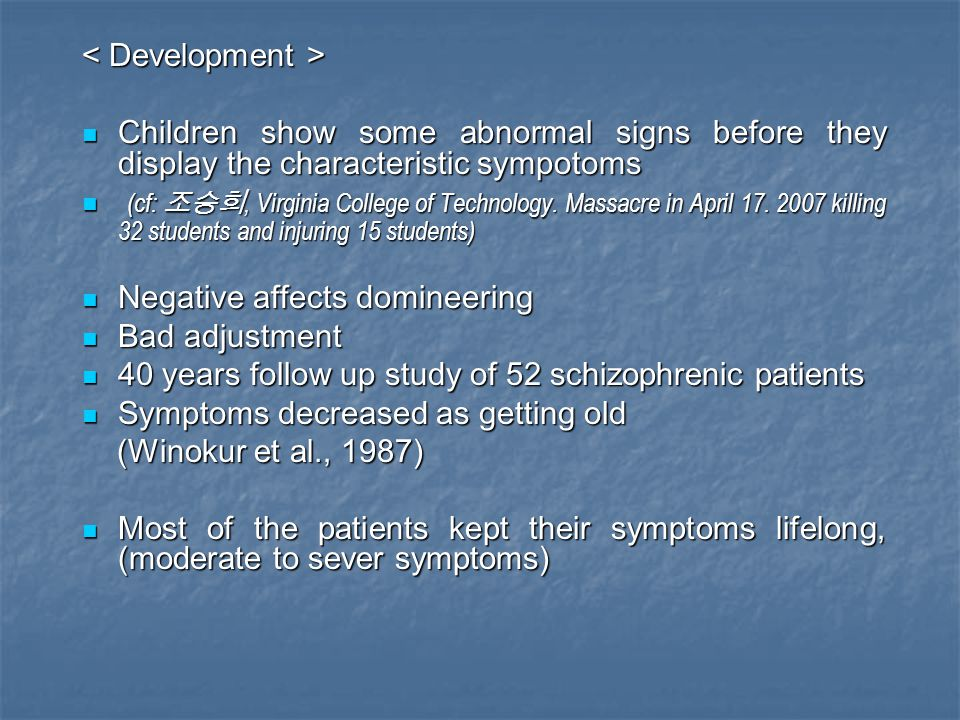 < Development > Children show some abnormal signs before they display the characteristic sympotoms.