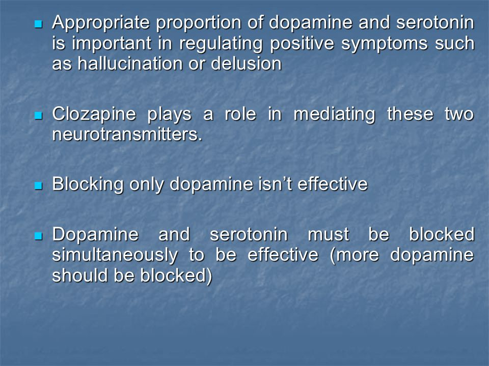 Appropriate proportion of dopamine and serotonin is important in regulating positive symptoms such as hallucination or delusion