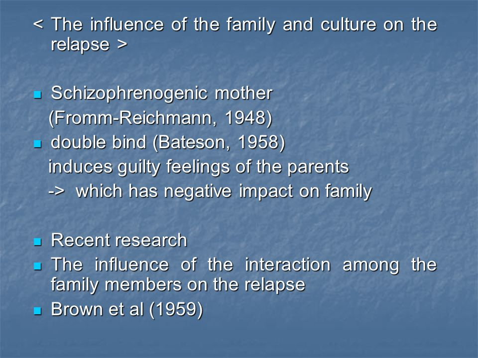 < The influence of the family and culture on the relapse >