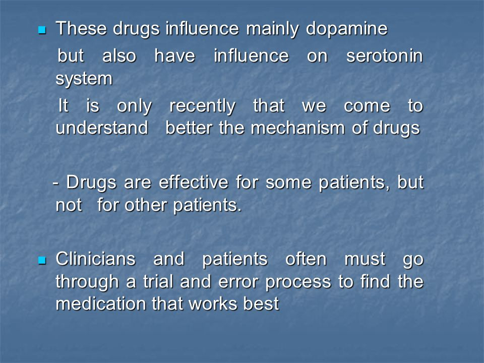 These drugs influence mainly dopamine