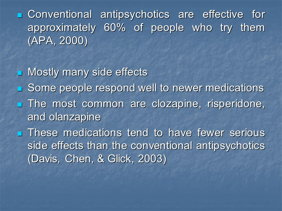 Conventional antipsychotics are effective for approximately 60% of people who try them (APA, 2000)