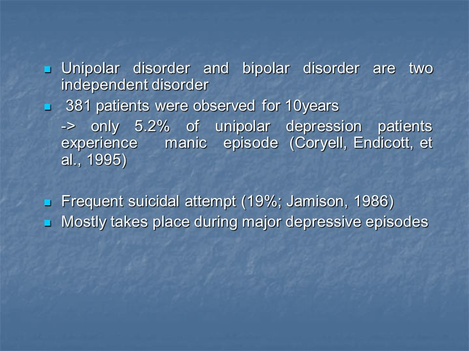 Unipolar disorder and bipolar disorder are two independent disorder