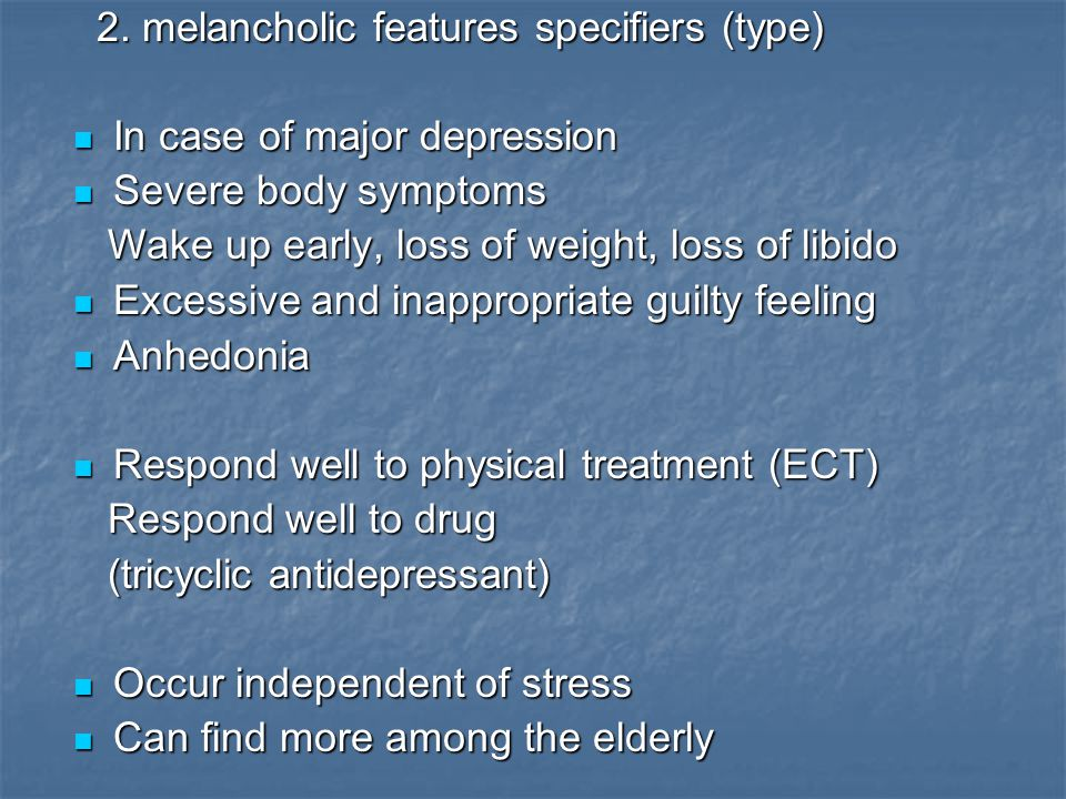 2. melancholic features specifiers (type)