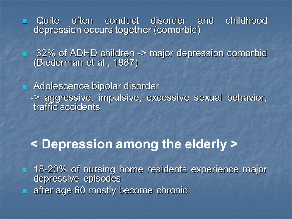 Quite often conduct disorder and childhood depression occurs together (comorbid)