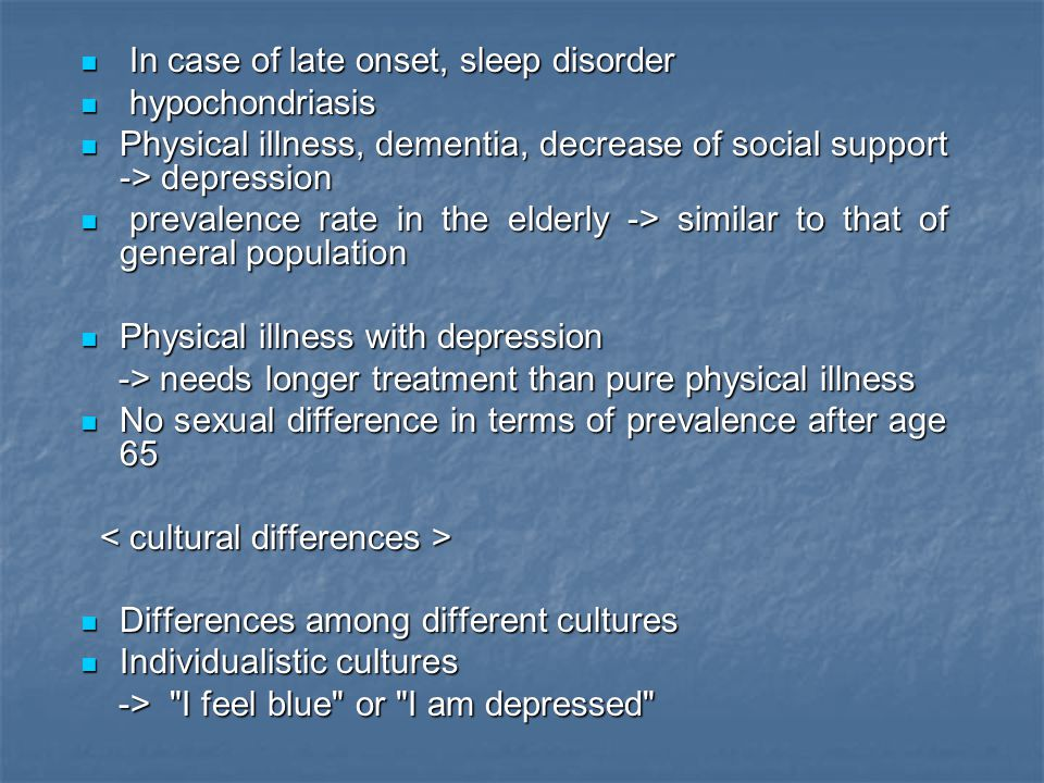 In case of late onset, sleep disorder