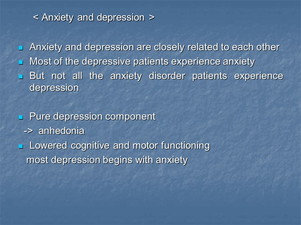 < Anxiety and depression >