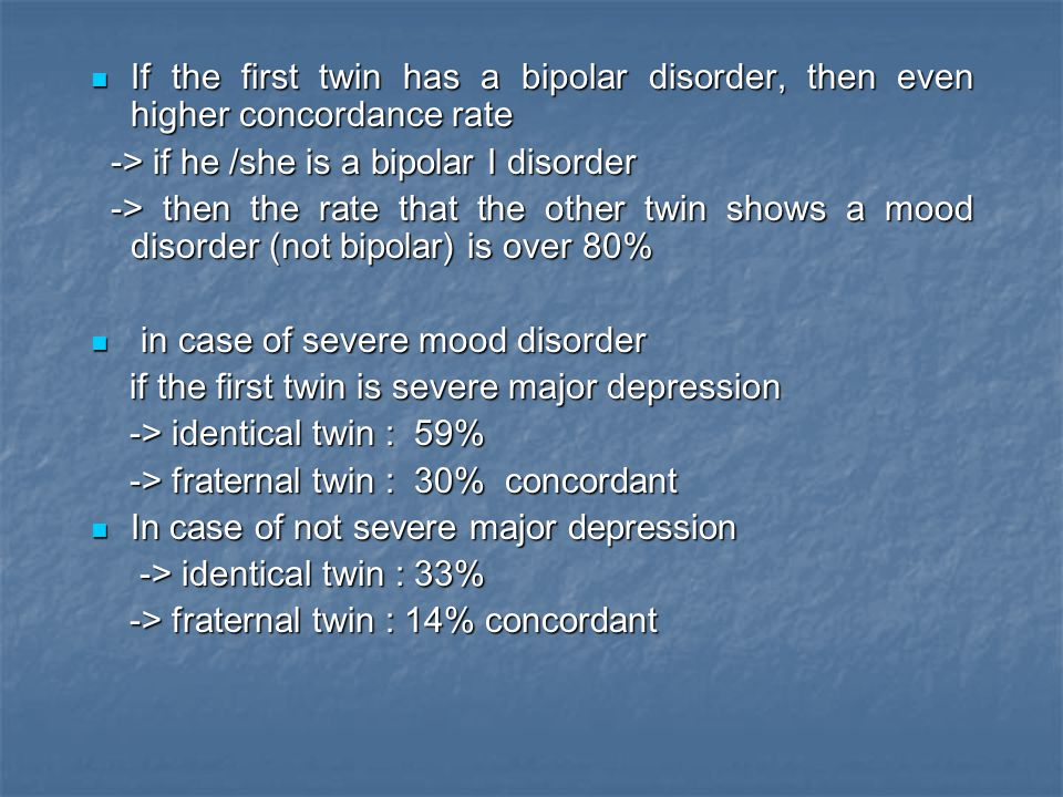 If the first twin has a bipolar disorder, then even higher concordance rate