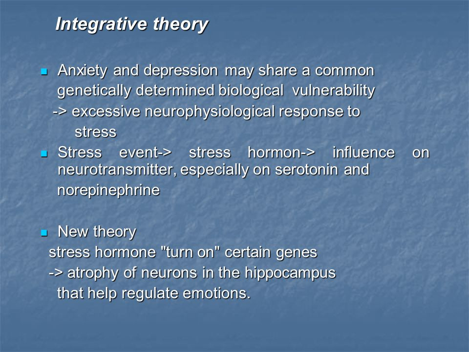 Integrative theory Anxiety and depression may share a common