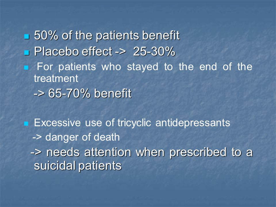 50% of the patients benefit Placebo effect -> 25-30%