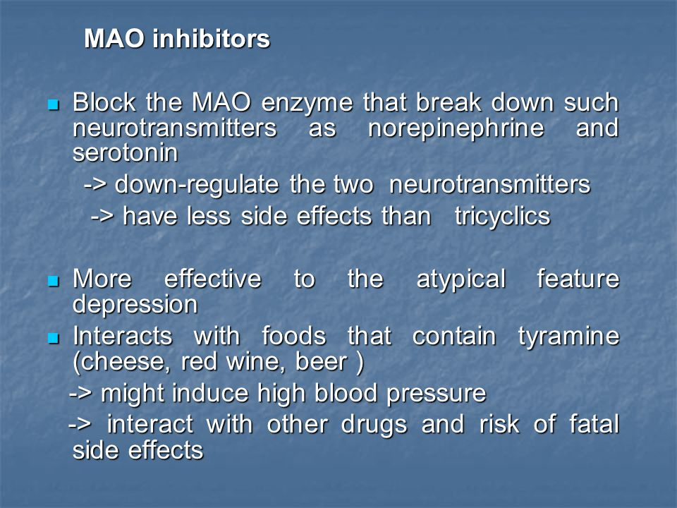 MAO inhibitors Block the MAO enzyme that break down such neurotransmitters as norepinephrine and serotonin.