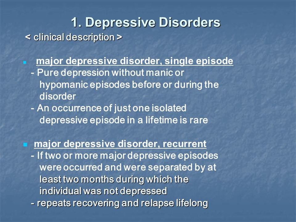 1. Depressive Disorders - Pure depression without manic or