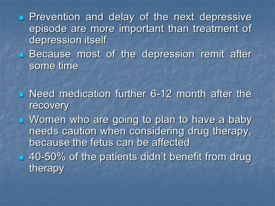 Prevention and delay of the next depressive episode are more important than treatment of depression itself