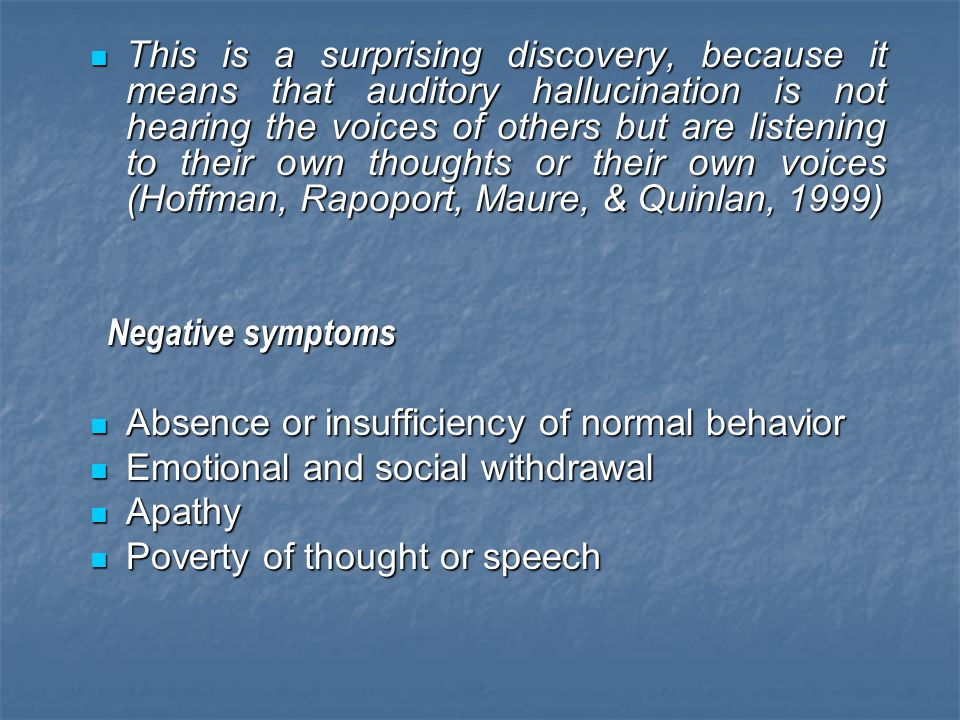 This is a surprising discovery, because it means that auditory hallucination is not hearing the voices of others but are listening to their own thoughts or their own voices (Hoffman, Rapoport, Maure, & Quinlan, 1999)