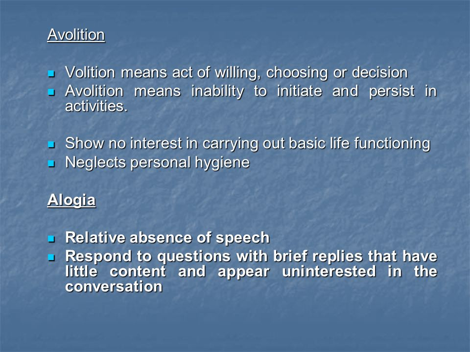 Avolition Volition means act of willing, choosing or decision. Avolition means inability to initiate and persist in activities.