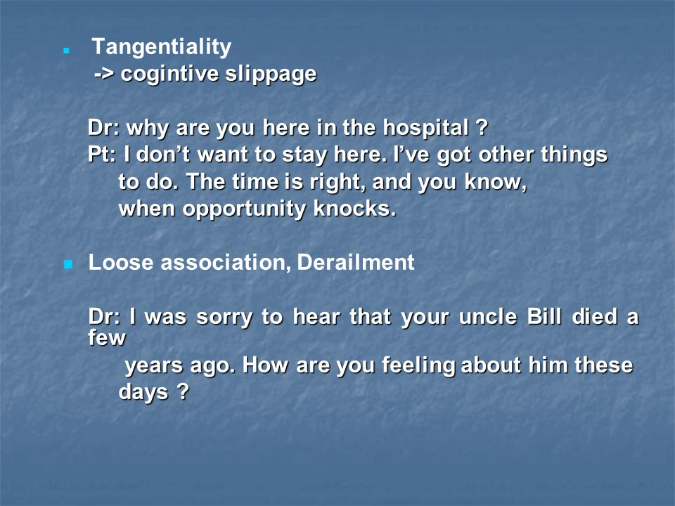 -> cogintive slippage Dr: why are you here in the hospital
