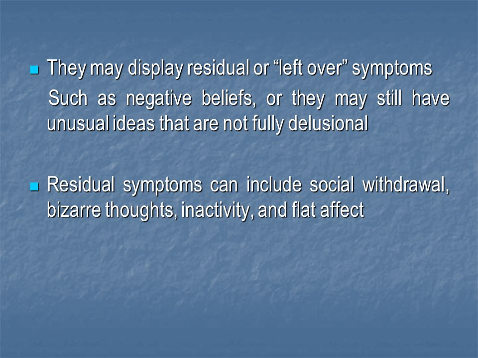 They may display residual or left over symptoms