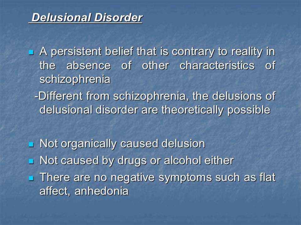 Delusional Disorder A persistent belief that is contrary to reality in the absence of other characteristics of schizophrenia.