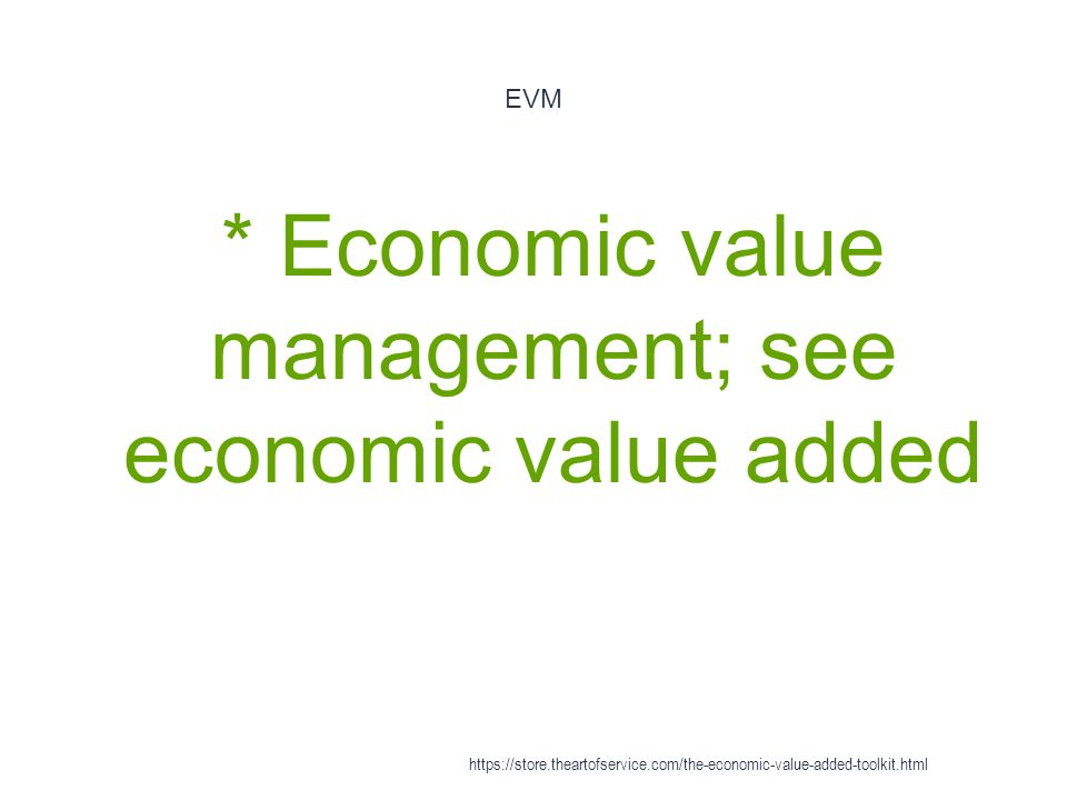 * Economic value management; see economic value added