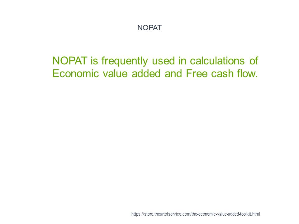 NOPAT NOPAT is frequently used in calculations of Economic value added and Free cash flow.