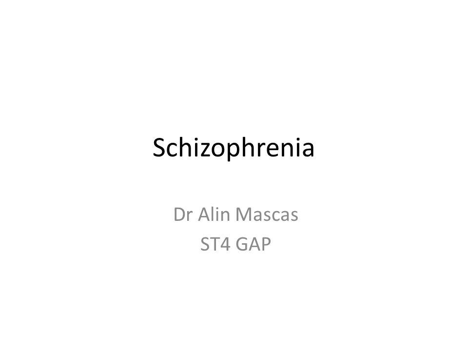 Schizophrenia Dr Alin Mascas ST4 GAP