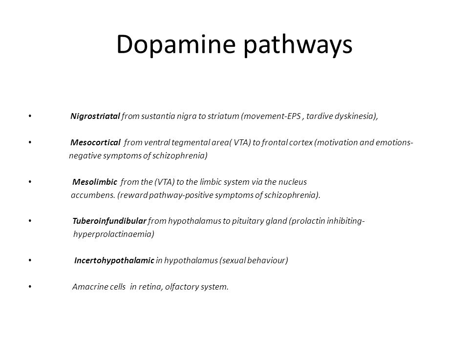 Dopamine pathways Nigrostriatal from sustantia nigra to striatum (movement-EPS , tardive dyskinesia),