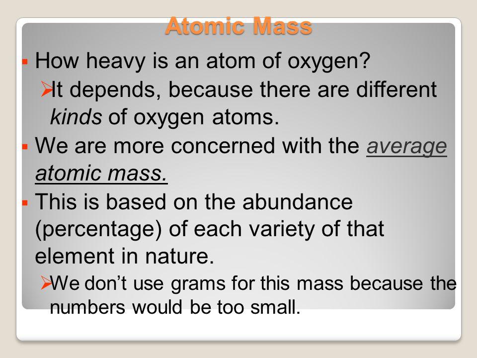 Atomic Mass How heavy is an atom of oxygen