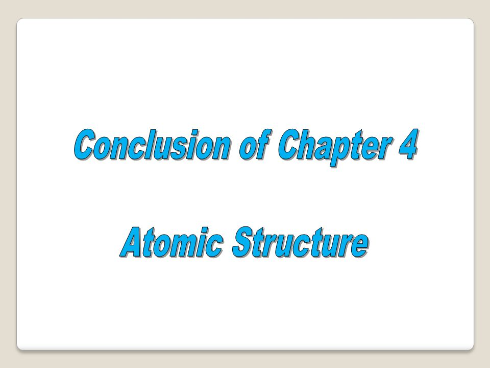 Conclusion of Chapter 4 Atomic Structure