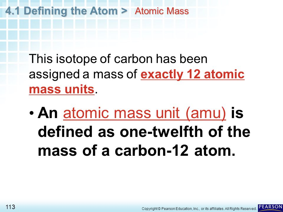 Atomic Mass This isotope of carbon has been assigned a mass of exactly 12 atomic mass units.
