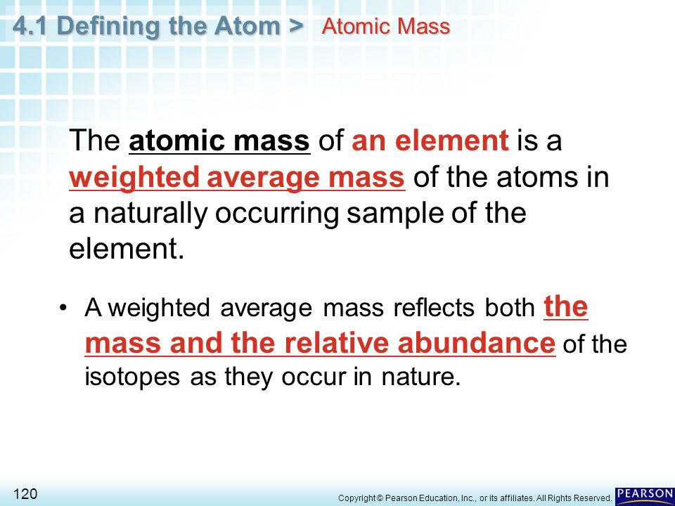 Atomic Mass The atomic mass of an element is a weighted average mass of the atoms in a naturally occurring sample of the element.