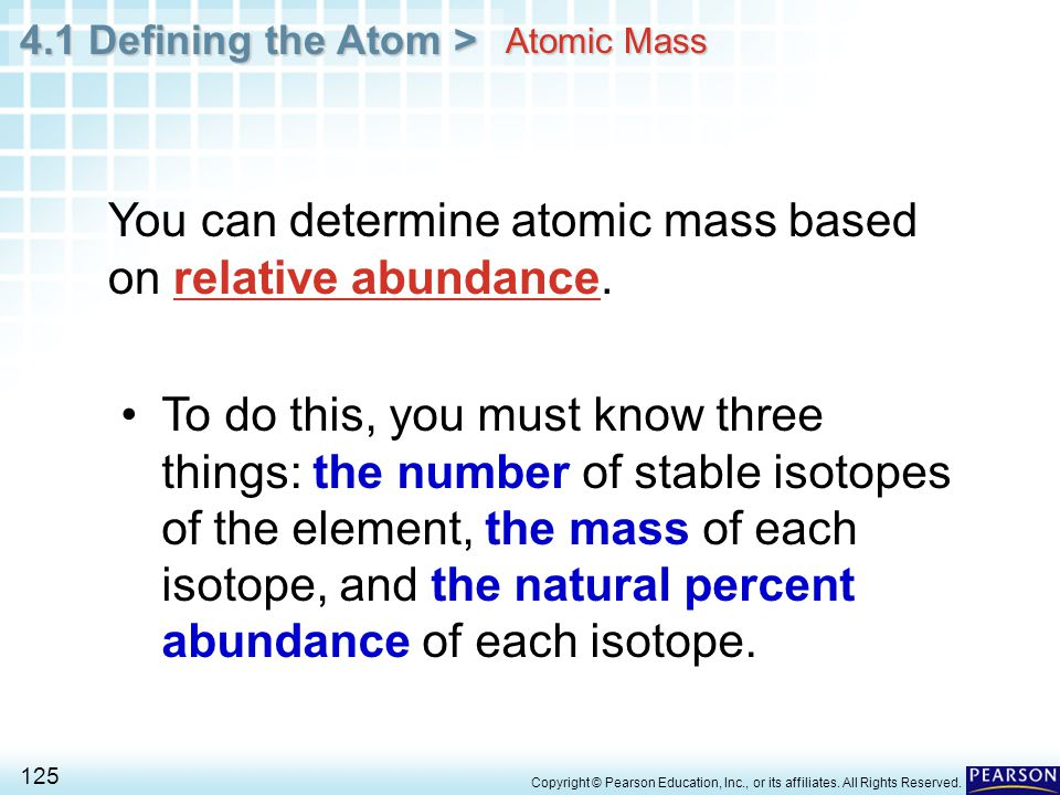 You can determine atomic mass based on relative abundance.
