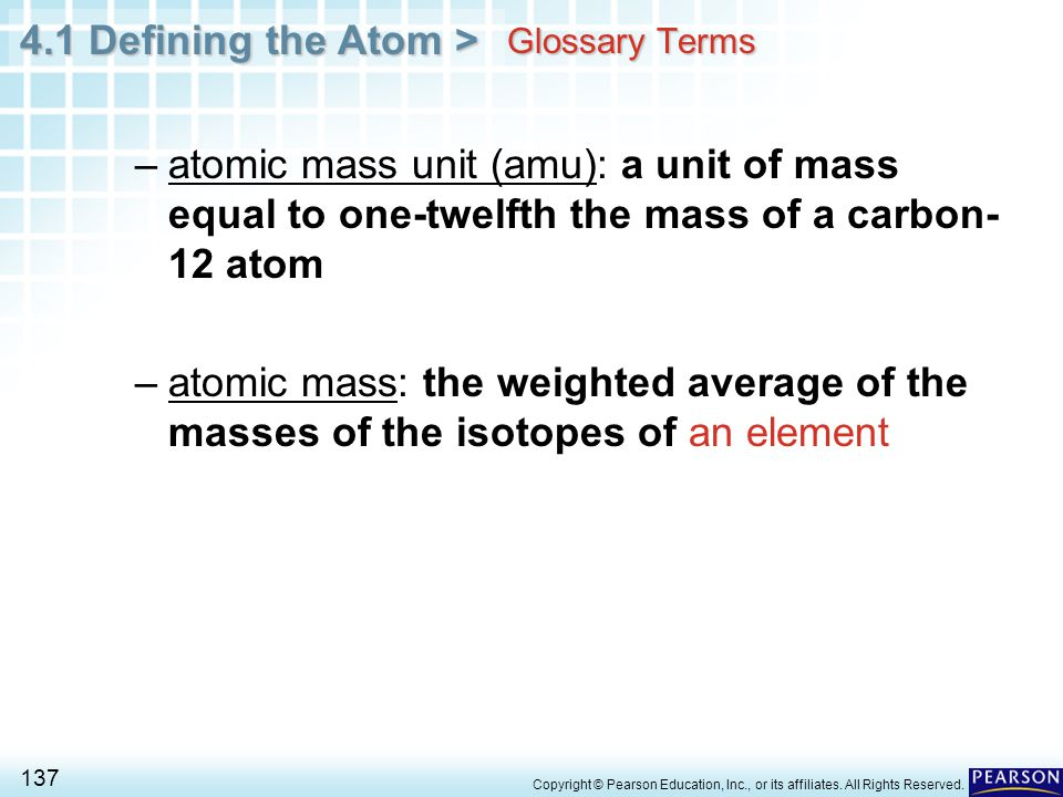 Glossary Terms atomic mass unit (amu): a unit of mass equal to one-twelfth the mass of a carbon-12 atom.