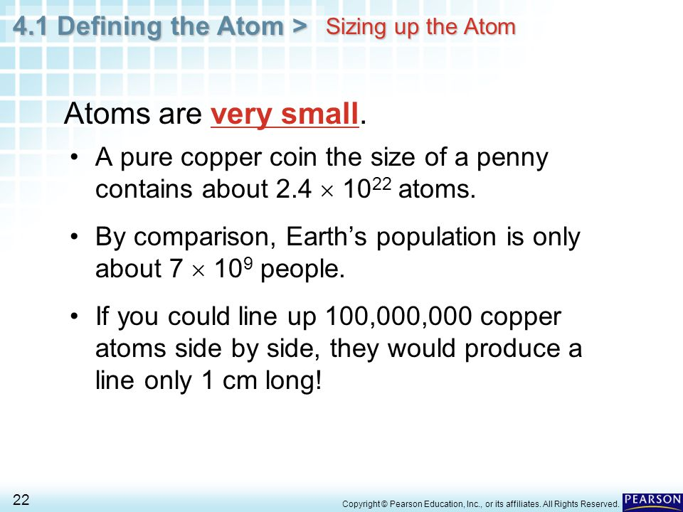 Sizing up the Atom Atoms are very small. A pure copper coin the size of a penny contains about 2.4  1022 atoms.