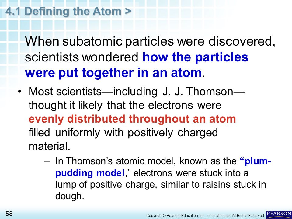 When subatomic particles were discovered, scientists wondered how the particles were put together in an atom.