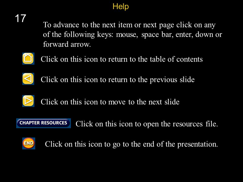 Help 17. To advance to the next item or next page click on any of the following keys: mouse, space bar, enter, down or forward arrow.